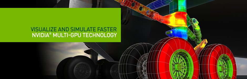 NVIDIA Multi-GPU Technology lets you create without the wait.